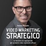 """Video Marketing Strategico"": Le tecniche più appropriate per produrre video realmente efficaci"